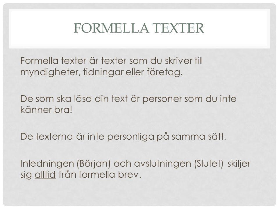 FORMELLA TEXTER Formella texter är texter som du skriver till myndigheter, tidningar eller företag.