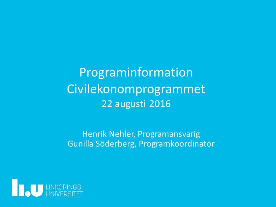 Programinformation Civilekonomprogrammet 22 augusti 2016 Henrik Nehler, Programansvarig Gunilla Söderberg, Programkoordinator