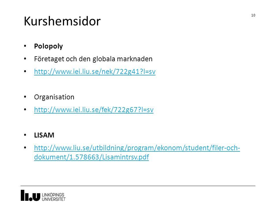 Kurshemsidor 10 Polopoly Företaget och den globala marknaden http://www.iei.liu.se/nek/722g41 l=sv Organisation http://www.iei.liu.se/fek/722g67 l=sv LISAM http://www.liu.se/utbildning/program/ekonom/student/filer-och- dokument/1.578663/Lisamintrsv.pdf http://www.liu.se/utbildning/program/ekonom/student/filer-och- dokument/1.578663/Lisamintrsv.pdf