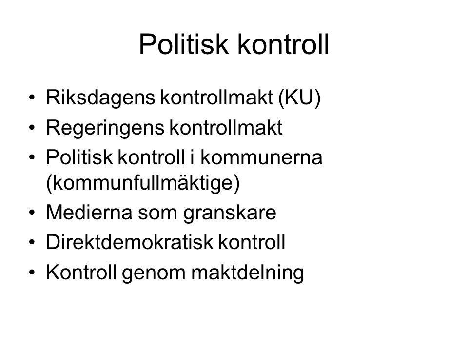 Politisk kontroll Riksdagens kontrollmakt (KU) Regeringens kontrollmakt Politisk kontroll i kommunerna (kommunfullmäktige) Medierna som granskare Direktdemokratisk kontroll Kontroll genom maktdelning
