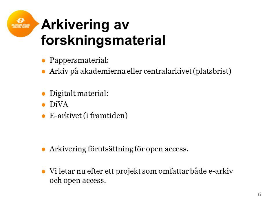 Arkivering av forskningsmaterial ●Pappersmaterial: ●Arkiv på akademierna eller centralarkivet (platsbrist) ●Digitalt material: ●DiVA ●E-arkivet (i framtiden) ●Arkivering förutsättning för open access.