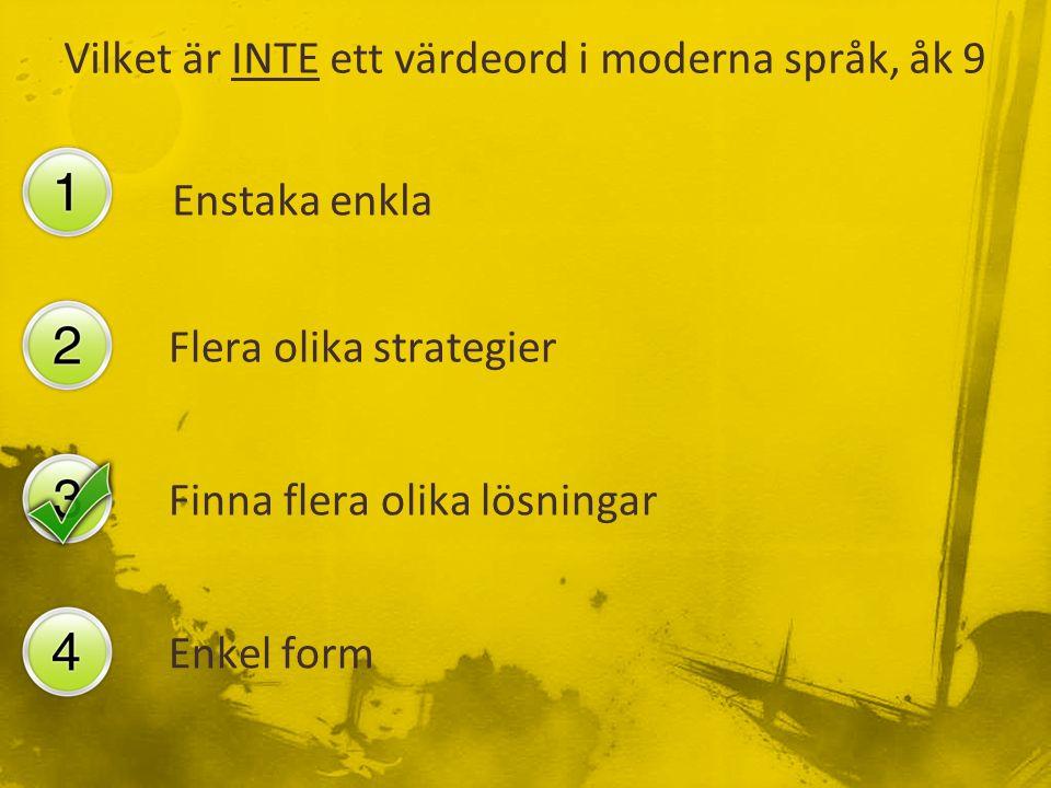 Vilket är INTE ett värdeord i moderna språk, åk 9 Enstaka enkla Flera olika strategier Finna flera olika lösningar Enkel form