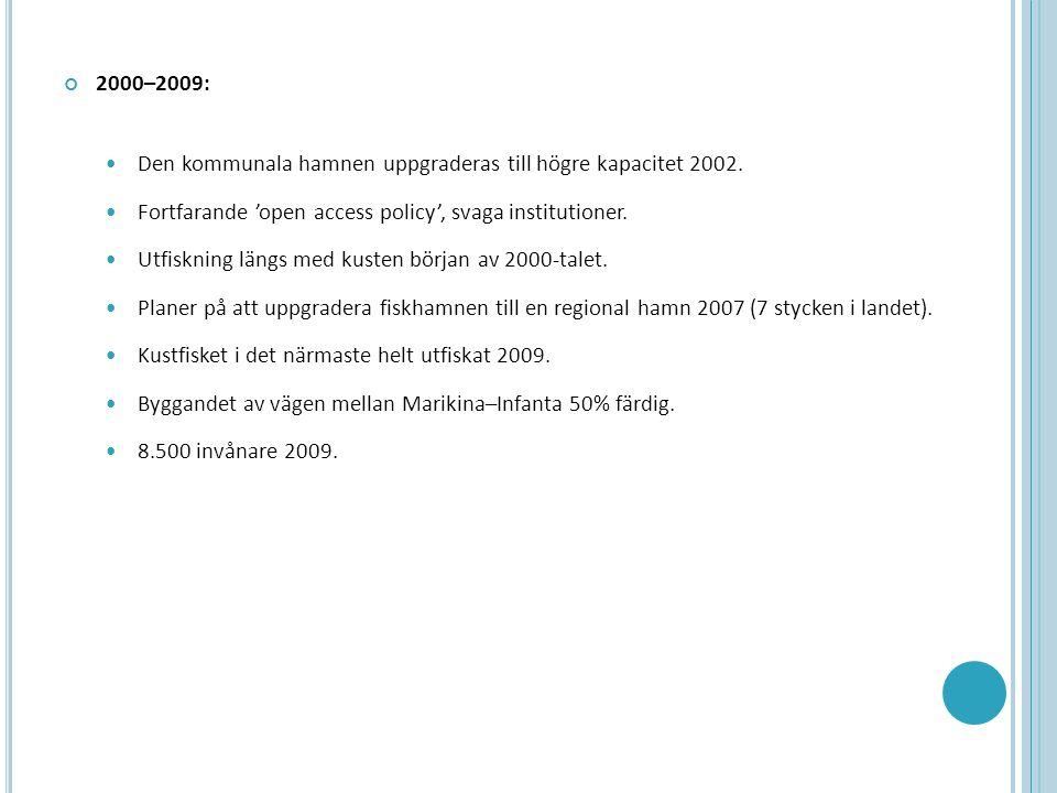 2000–2009: Den kommunala hamnen uppgraderas till högre kapacitet 2002. Fortfarande 'open access policy', svaga institutioner. Utfiskning längs med kus