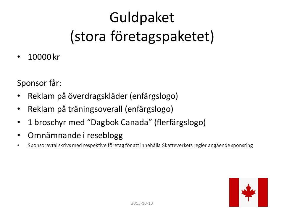 Silverpaket (lilla företagspaketet) 4000 kr Sponsor får: 1 broschyr med Dagbok Canada (flerfärgslogo) Omnämnande i reseblogg Sponsoravtal skrivs med respektive företag för att innehålla Skatteverkets regler angående sponsring 2013-10-13