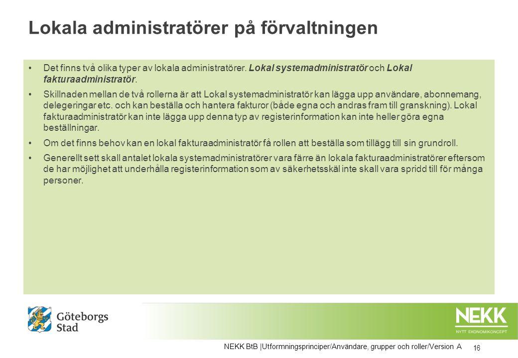 Lokala administratörer på förvaltningen Det finns två olika typer av lokala administratörer. Lokal systemadministratör och Lokal fakturaadministratör.