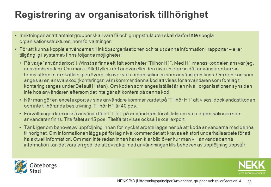 Registrering av organisatorisk tillhörighet Inriktningen är att antalet grupper skall vara få och gruppstrukturen skall därför inte spegla organisatio