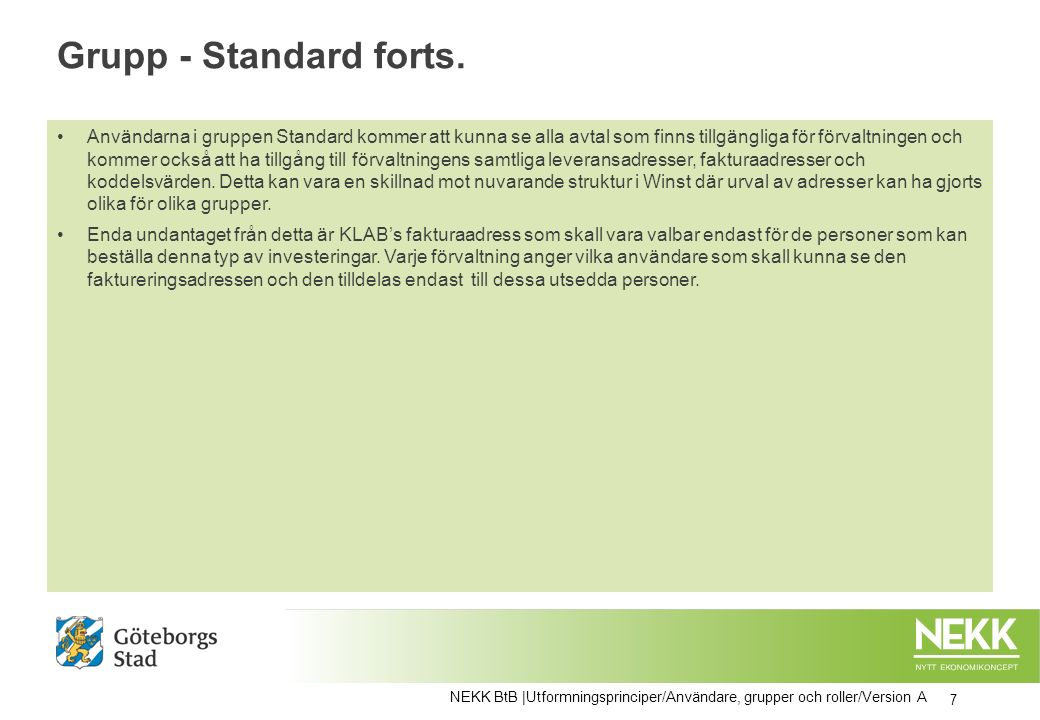 Grupp - Standard forts. Användarna i gruppen Standard kommer att kunna se alla avtal som finns tillgängliga för förvaltningen och kommer också att ha