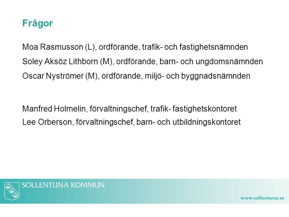 Frågor Moa Rasmusson (L), ordförande, trafik- och fastighetsnämnden Soley Aksöz Lithborn (M), ordförande, barn- och ungdomsnämnden Oscar Nyströmer (M), ordförande, miljö- och byggnadsnämnden Manfred Holmelin, förvaltningschef, trafik- fastighetskontoret Lee Orberson, förvaltningschef, barn- och utbildningskontoret