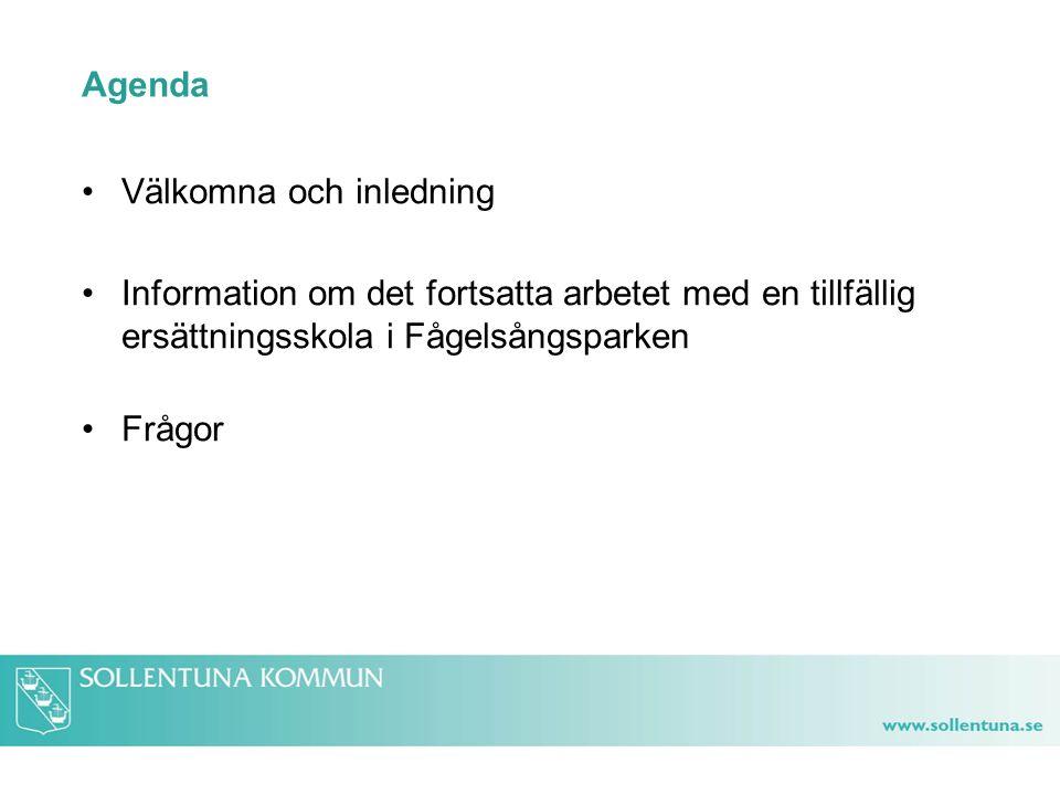 Agenda Välkomna och inledning Information om det fortsatta arbetet med en tillfällig ersättningsskola i Fågelsångsparken Frågor
