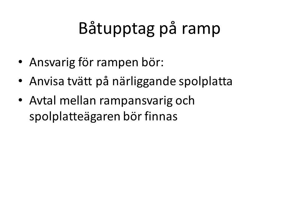 Båtupptag på ramp Ansvarig för rampen bör: Anvisa tvätt på närliggande spolplatta Avtal mellan rampansvarig och spolplatteägaren bör finnas