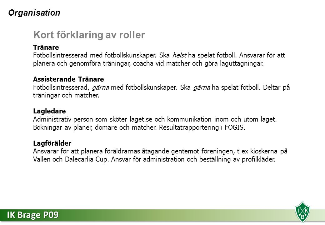 IK Brage P09 Säsongsplanering  Vi kommer att spela Tigerligan (fd BT-tigern).