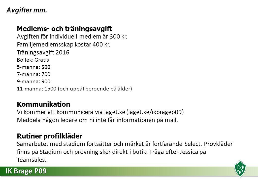 IK Brage P09 Avgifter mm. Medlems- och träningsavgift Avgiften för individuell medlem är 300 kr.
