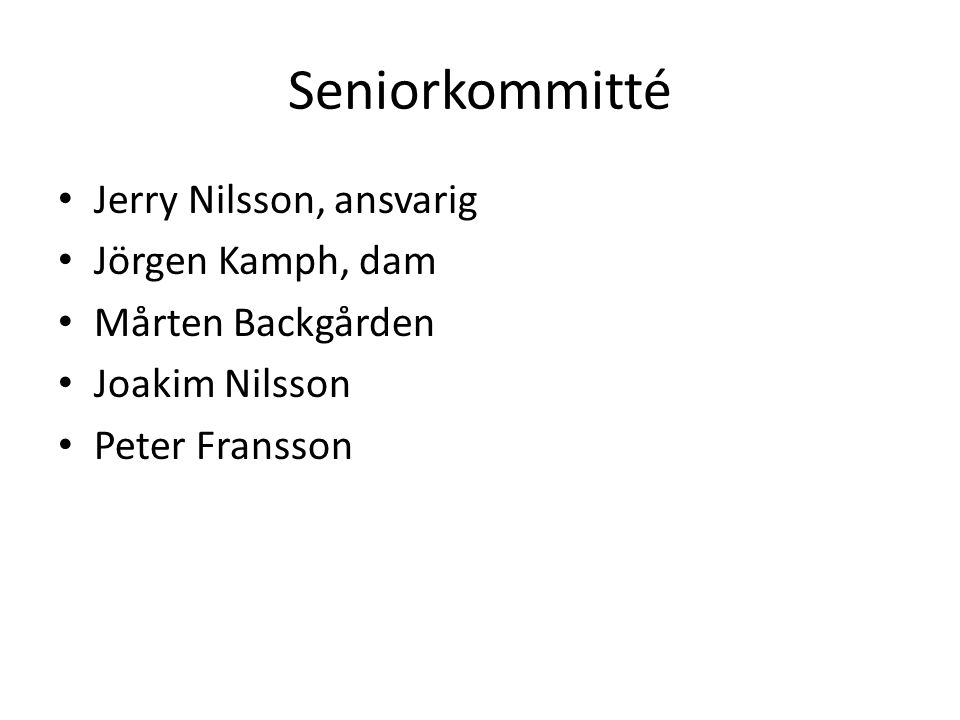 Seniorkommitté Jerry Nilsson, ansvarig Jörgen Kamph, dam Mårten Backgården Joakim Nilsson Peter Fransson