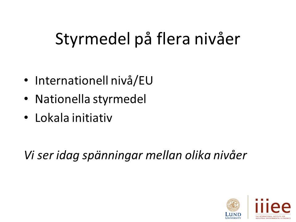Styrmedel på flera nivåer Internationell nivå/EU Nationella styrmedel Lokala initiativ Vi ser idag spänningar mellan olika nivåer