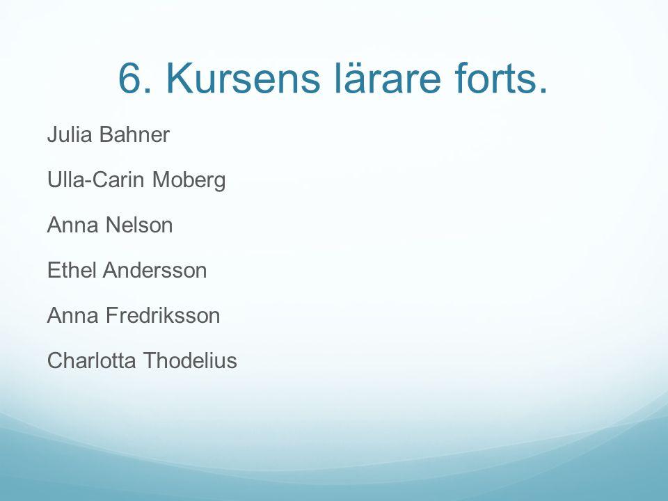 6. Kursens lärare forts. Julia Bahner Ulla-Carin Moberg Anna Nelson Ethel Andersson Anna Fredriksson Charlotta Thodelius