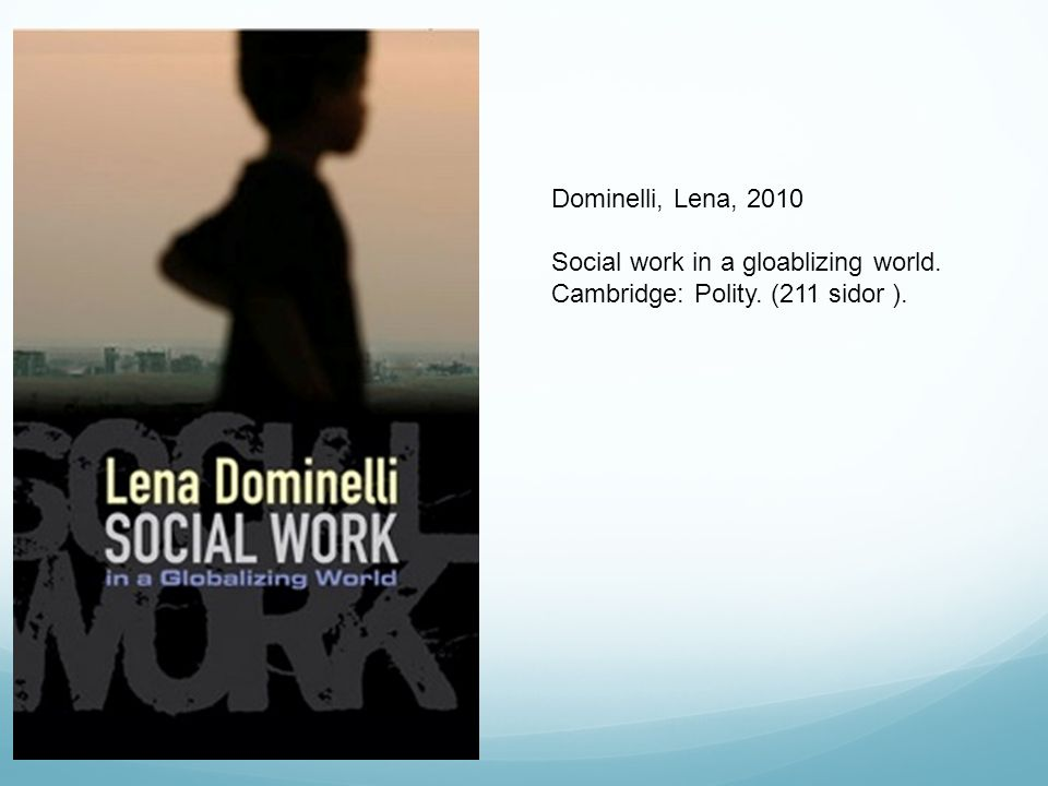 Dominelli, Lena, 2010 Social work in a gloablizing world. Cambridge: Polity. (211 sidor ).