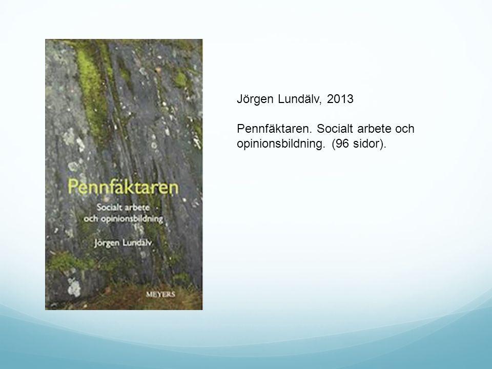 Jörgen Lundälv, 2013 Pennfäktaren. Socialt arbete och opinionsbildning. (96 sidor).