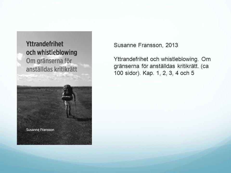 Susanne Fransson, 2013 Yttrandefrihet och whistleblowing. Om gränserna för anställdas kritikrätt. (ca 100 sidor). Kap. 1, 2, 3, 4 och 5