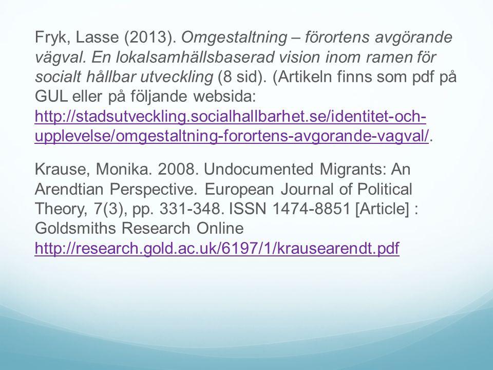 Fryk, Lasse (2013). Omgestaltning – förortens avgörande vägval. En lokalsamhällsbaserad vision inom ramen för socialt hållbar utveckling (8 sid). (Art
