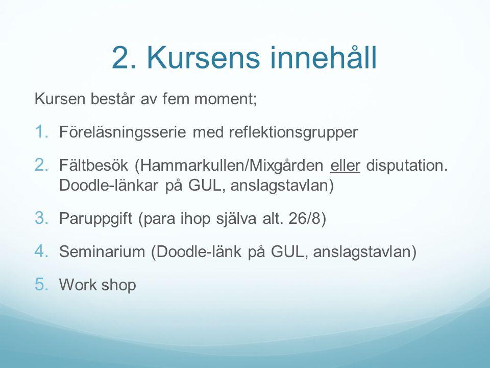 2. Kursens innehåll Kursen består av fem moment; 1. Föreläsningsserie med reflektionsgrupper 2. Fältbesök (Hammarkullen/Mixgården eller disputation. D