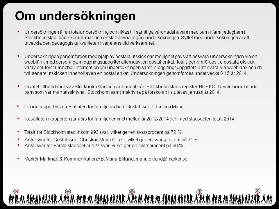 Undersökningen är en totalundersökning och riktas till samtliga vårdnadshavare med barn i familjedaghem i Stockholm stad, både kommunalt och enskilt drivna ingår i undersökningen.