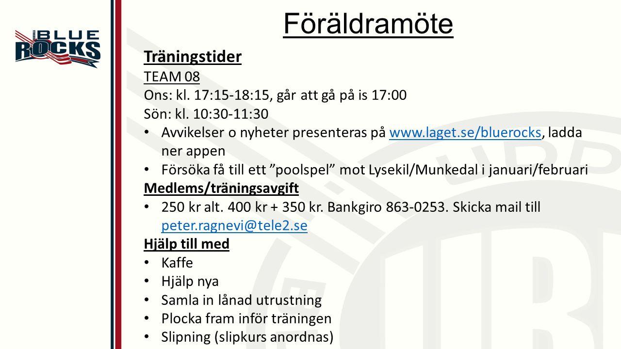 Föräldramöte Träningstider TEAM 08 Ons: kl. 17:15-18:15, går att gå på is 17:00 Sön: kl.
