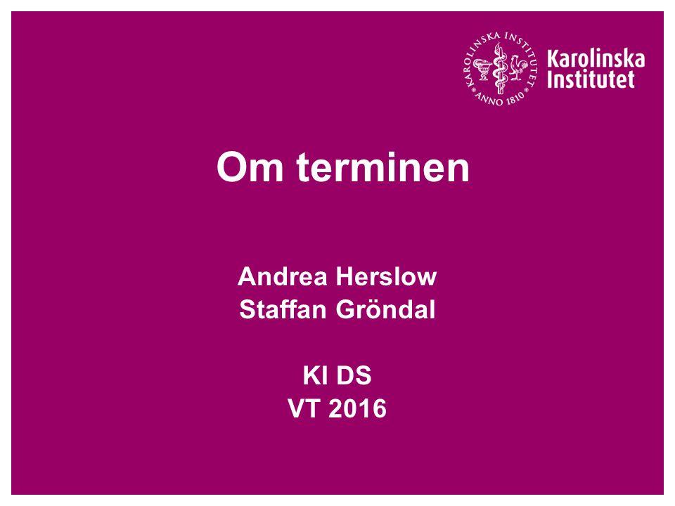 Om terminen Andrea Herslow Staffan Gröndal KI DS VT 2016