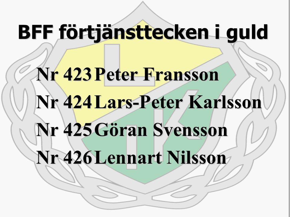 BFF förtjänsttecken i guld Nr 423Peter Fransson Nr 424Lars-Peter Karlsson Nr 425Göran Svensson Nr 426Lennart Nilsson