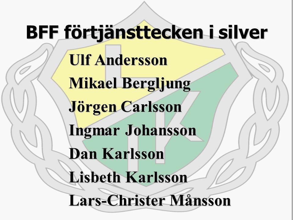 BFF förtjänsttecken i silver Ulf Andersson Mikael Bergljung Jörgen Carlsson Ingmar Johansson Dan Karlsson Lisbeth Karlsson Lars-Christer Månsson