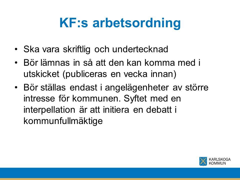 KF:s arbetsordning Ska vara skriftlig och undertecknad Bör lämnas in så att den kan komma med i utskicket (publiceras en vecka innan) Bör ställas endast i angelägenheter av större intresse för kommunen.