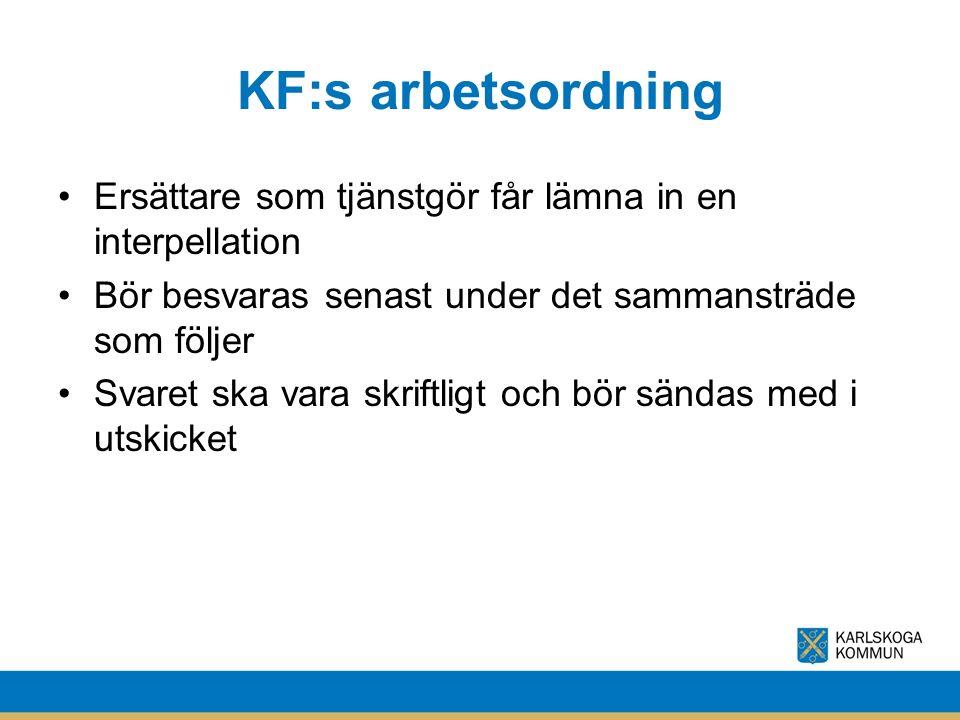 KF:s arbetsordning Ersättare som tjänstgör får lämna in en interpellation Bör besvaras senast under det sammansträde som följer Svaret ska vara skriftligt och bör sändas med i utskicket