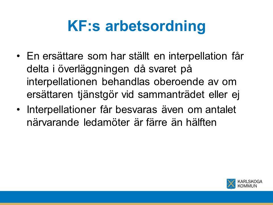 KF:s arbetsordning En ersättare som har ställt en interpellation får delta i överläggningen då svaret på interpellationen behandlas oberoende av om ersättaren tjänstgör vid sammanträdet eller ej Interpellationer får besvaras även om antalet närvarande ledamöter är färre än hälften