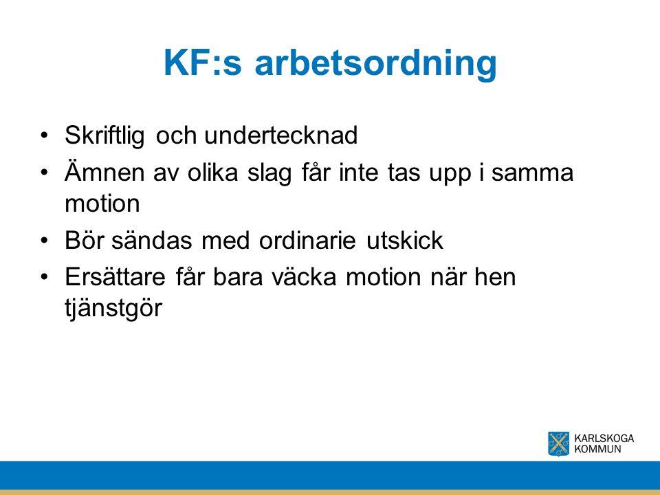 KF:s arbetsordning Skriftlig och undertecknad Ämnen av olika slag får inte tas upp i samma motion Bör sändas med ordinarie utskick Ersättare får bara