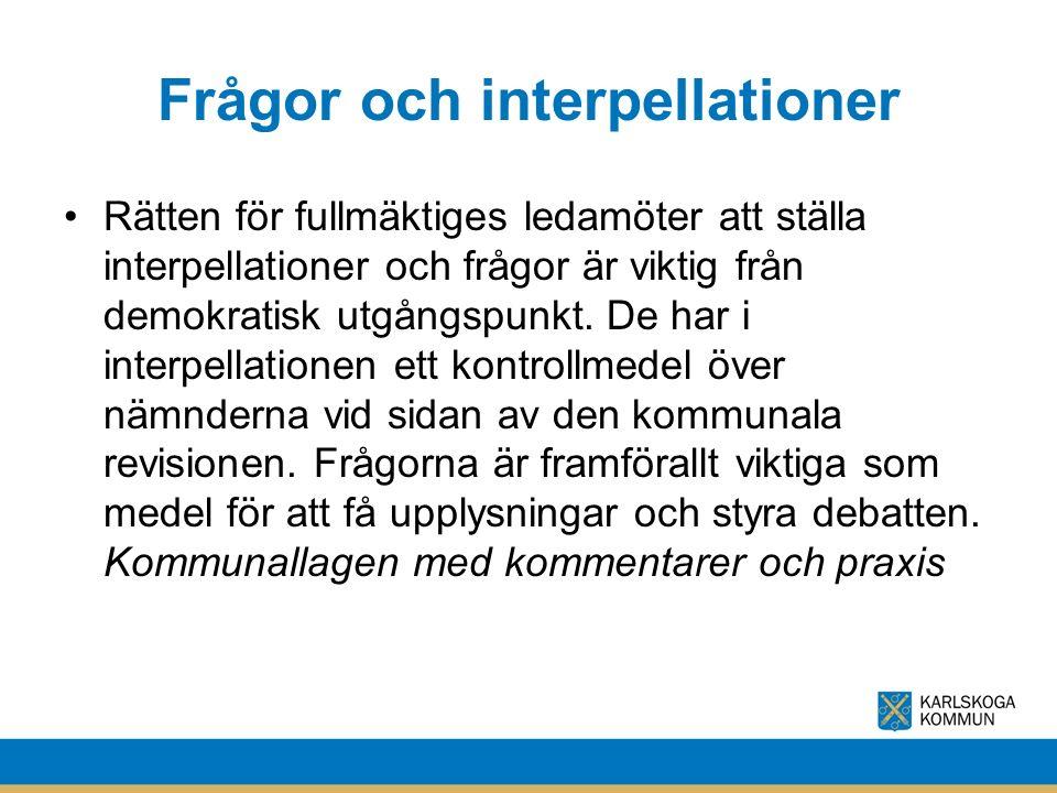 Frågor och interpellationer Rätten för fullmäktiges ledamöter att ställa interpellationer och frågor är viktig från demokratisk utgångspunkt. De har i