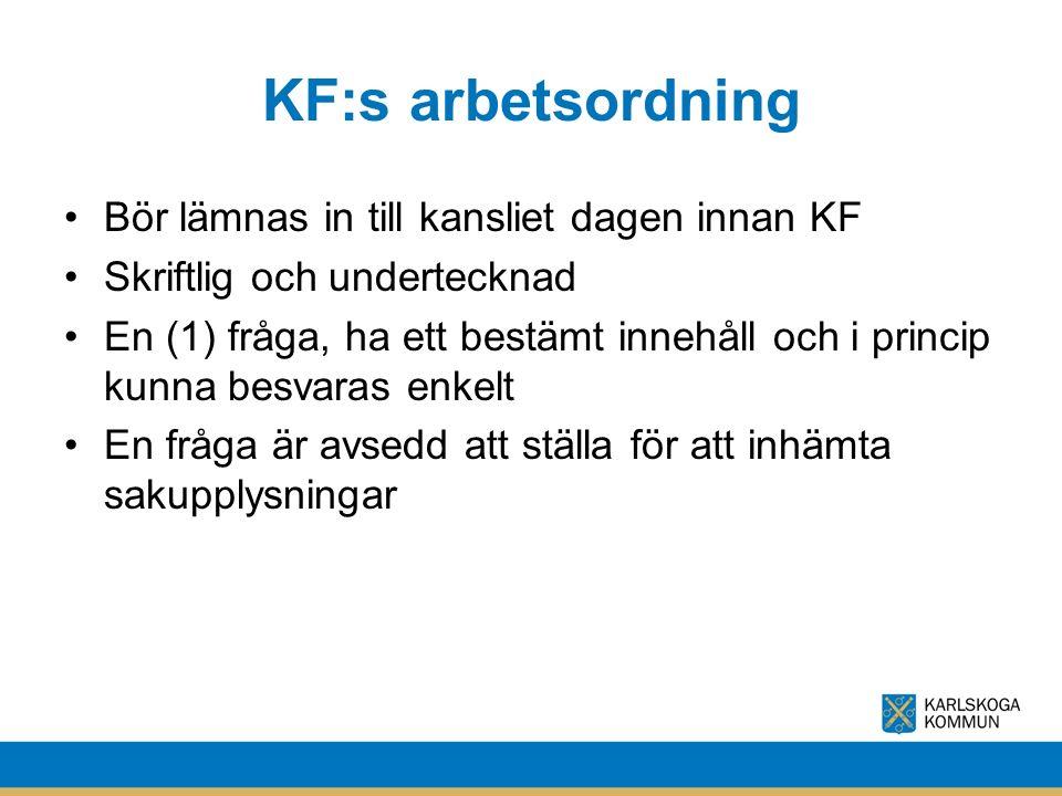 KF:s arbetsordning Bör lämnas in till kansliet dagen innan KF Skriftlig och undertecknad En (1) fråga, ha ett bestämt innehåll och i princip kunna besvaras enkelt En fråga är avsedd att ställa för att inhämta sakupplysningar