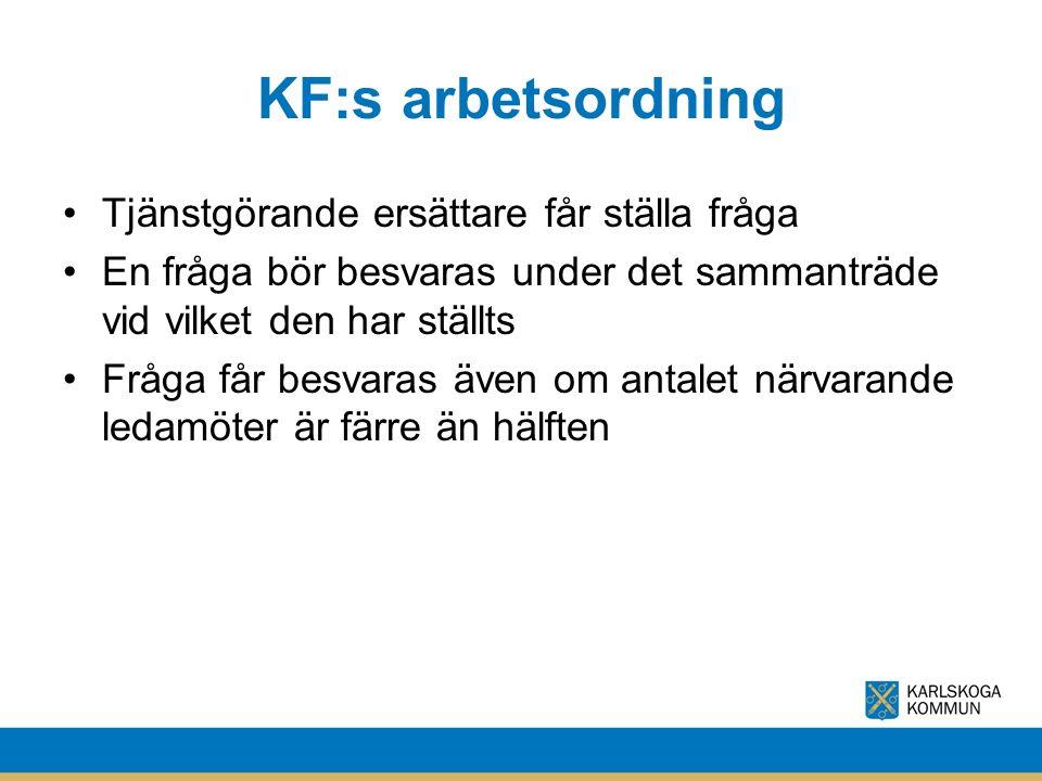 KF:s arbetsordning Tjänstgörande ersättare får ställa fråga En fråga bör besvaras under det sammanträde vid vilket den har ställts Fråga får besvaras