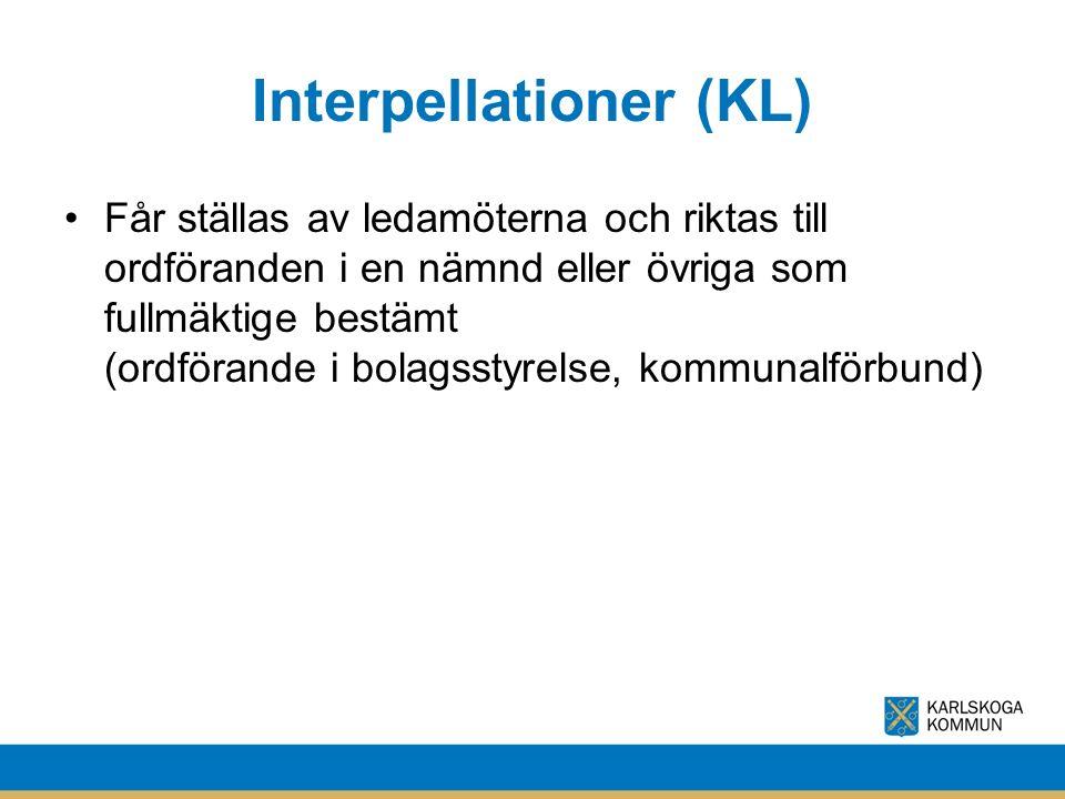 Interpellationer (KL) Får ställas av ledamöterna och riktas till ordföranden i en nämnd eller övriga som fullmäktige bestämt (ordförande i bolagsstyrelse, kommunalförbund)