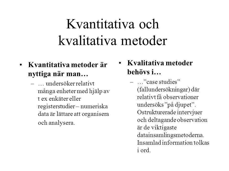 Kvantitativa metoder är nyttiga när man… –… undersöker relativt många enheter med hjälp av t ex enkäter eller registerstudier – numeriska data är lättare att organisera och analysera.