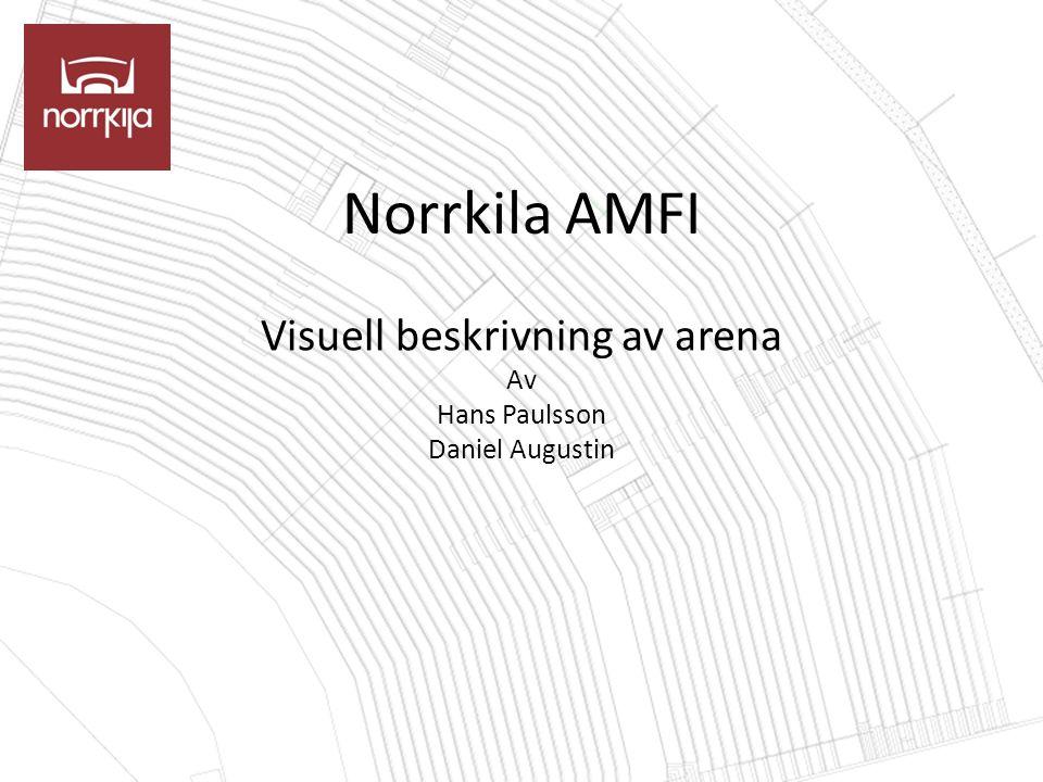 Norrkila AMFI Visuell beskrivning av arena Av Hans Paulsson Daniel Augustin