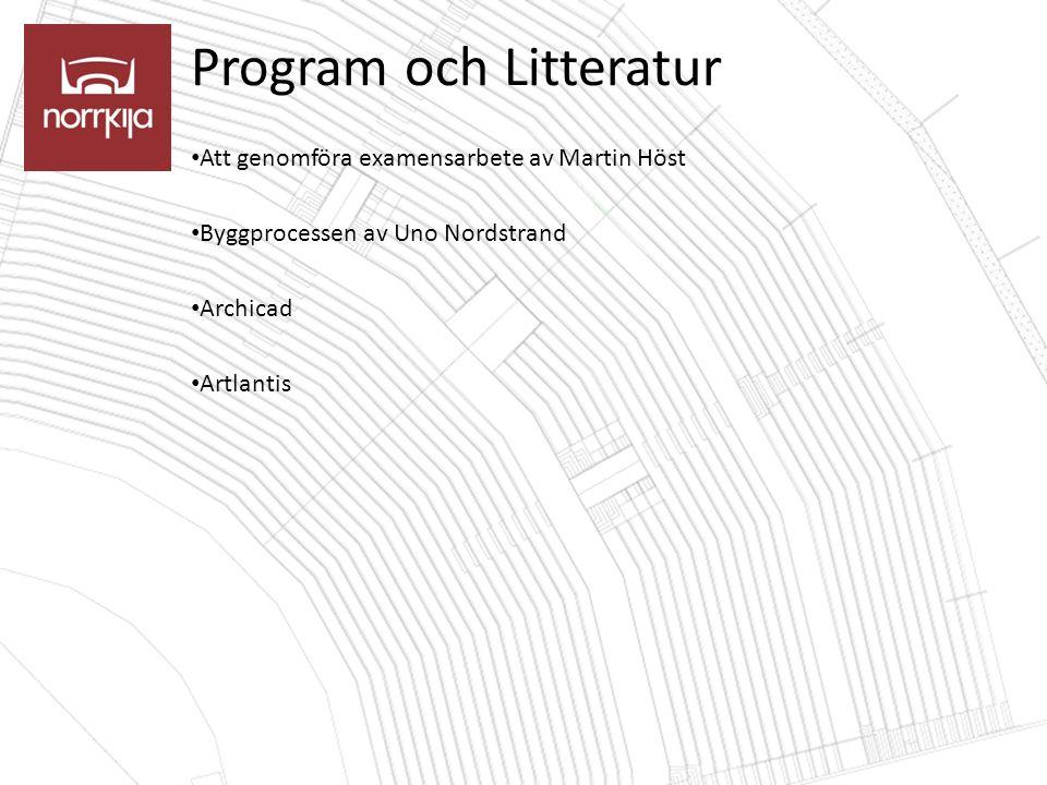 Program och Litteratur Att genomföra examensarbete av Martin Höst Byggprocessen av Uno Nordstrand Archicad Artlantis