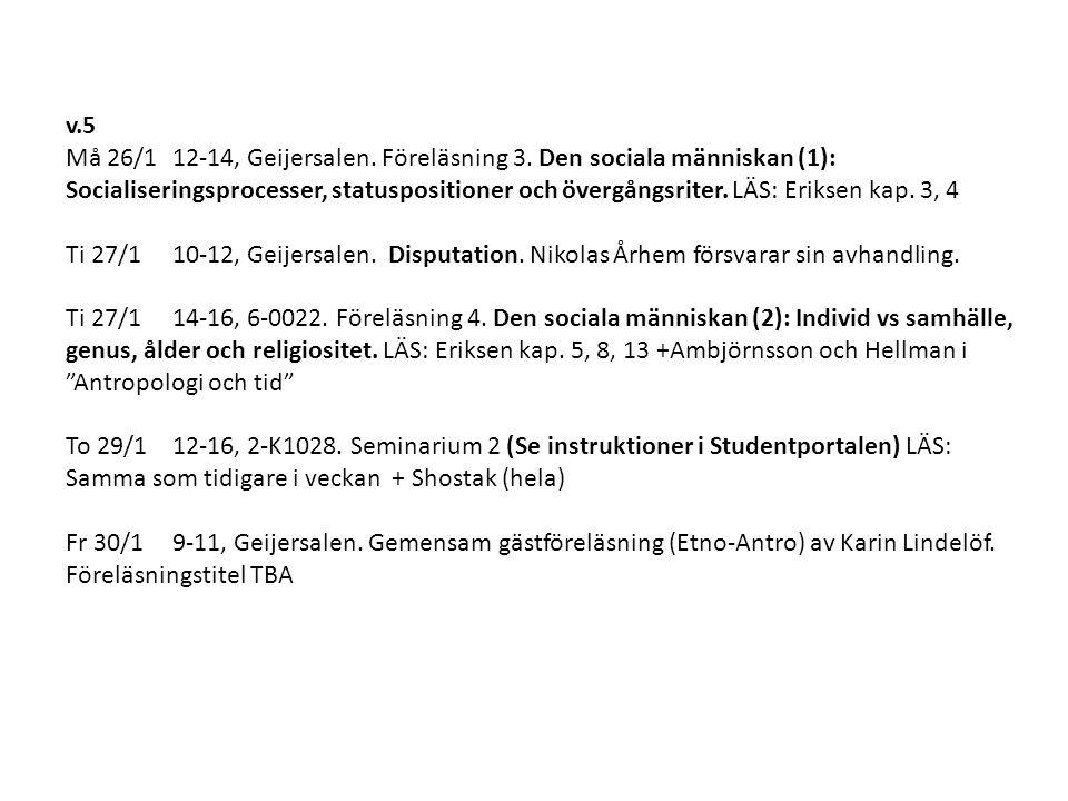 v.5 Må 26/112-14, Geijersalen. Föreläsning 3. Den sociala människan (1): Socialiseringsprocesser, statuspositioner och övergångsriter. LÄS: Eriksen ka