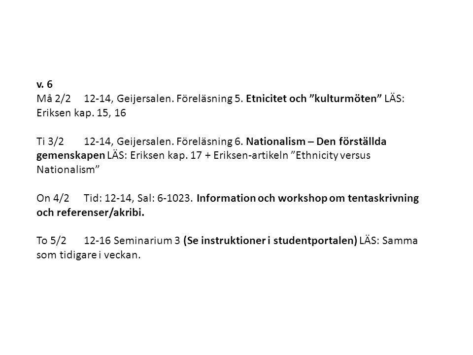"""v. 6 Må 2/212-14, Geijersalen. Föreläsning 5. Etnicitet och """"kulturmöten"""" LÄS: Eriksen kap. 15, 16 Ti 3/2 12-14, Geijersalen. Föreläsning 6. Nationali"""