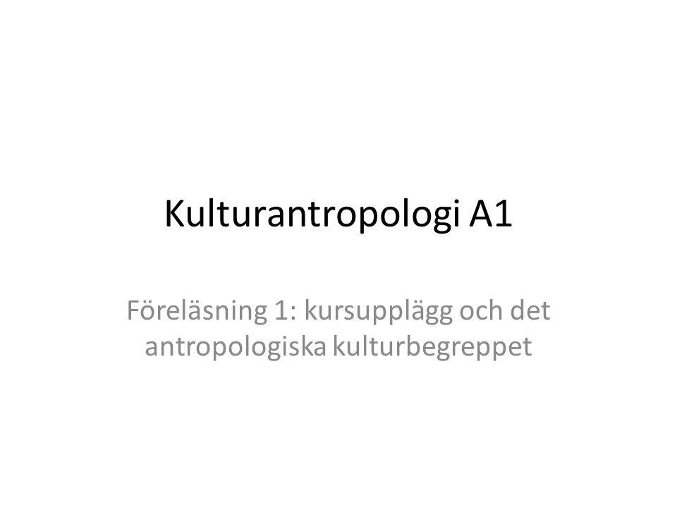 Kulturantropologi A1 Föreläsning 1: kursupplägg och det antropologiska kulturbegreppet