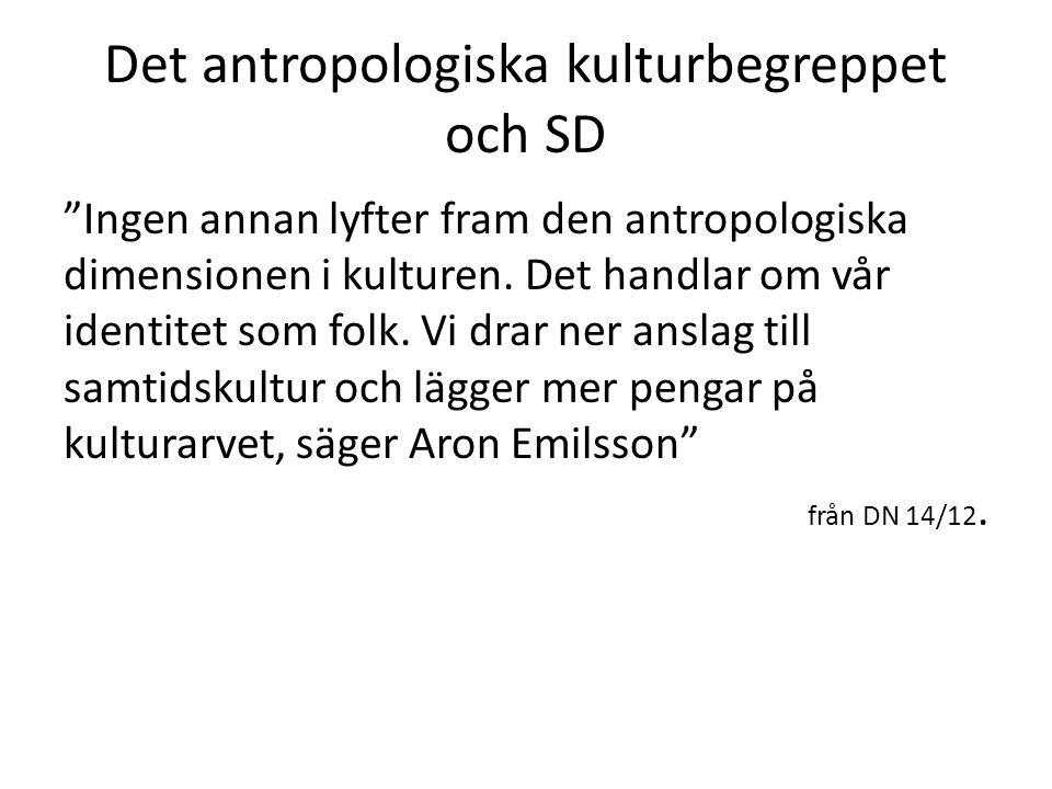 """Det antropologiska kulturbegreppet och SD """"Ingen annan lyfter fram den antropologiska dimensionen i kulturen. Det handlar om vår identitet som folk. V"""