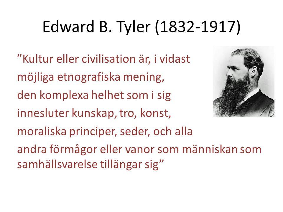 """Edward B. Tyler (1832-1917) """"Kultur eller civilisation är, i vidast möjliga etnografiska mening, den komplexa helhet som i sig innesluter kunskap, tro"""