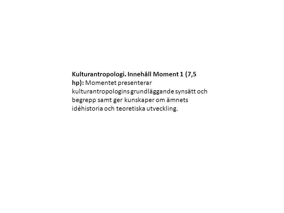 Kulturantropologi. Innehåll Moment 1 (7,5 hp): Momentet presenterar kulturantropologins grundläggande synsätt och begrepp samt ger kunskaper om ämnets