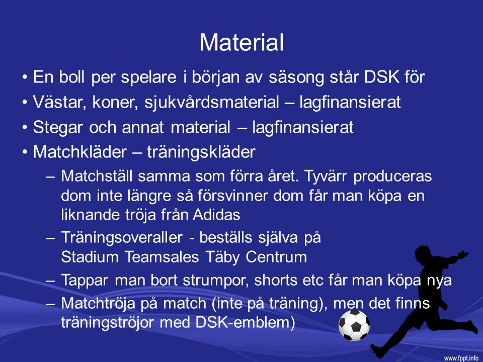 Material En boll per spelare i början av säsong står DSK för Västar, koner, sjukvårdsmaterial – lagfinansierat Stegar och annat material – lagfinansie
