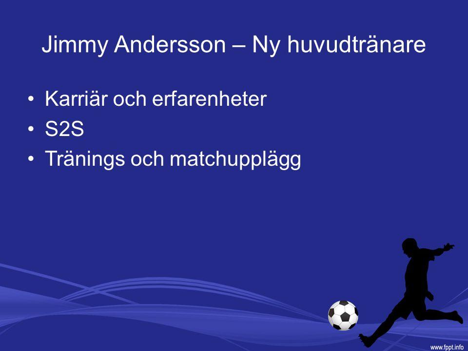 Jimmy Andersson – Ny huvudtränare Karriär och erfarenheter S2S Tränings och matchupplägg