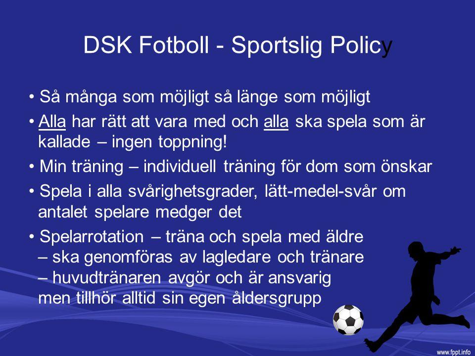 DSK Fotboll - Sportslig Policy Så många som möjligt så länge som möjligt Alla har rätt att vara med och alla ska spela som är kallade – ingen toppning.
