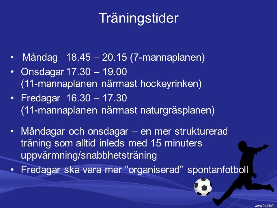 Träningstider Måndag 18.45 – 20.15 (7-mannaplanen) Onsdagar17.30 – 19.00 (11-mannaplanen närmast hockeyrinken) Fredagar16.30 – 17.30 (11-mannaplanen närmast naturgräsplanen) Måndagar och onsdagar – en mer strukturerad träning som alltid inleds med 15 minuters uppvärmning/snabbhetsträning Fredagar ska vara mer organiserad spontanfotboll